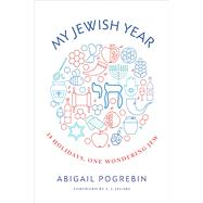 My Jewish Year 18 Holidays, One Wondering Jew by Pogrebin, Abigail; Jacobs, A.J., 9781941493205