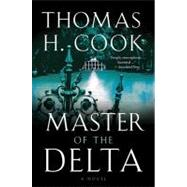 Master of the Delta by Cook, Thomas H., 9780156033206