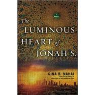 The Luminous Heart of Jonah S. by Nahai, Gina B., 9781617753206