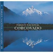 Parque Nacional Corcovado Chile's Wilderness Jewel by Vizcaino, Antonio ; Lagos, Ricardo ; Tompkins, Douglas ; Butler, Tom, 9780984693207