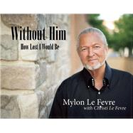 Without Him by Le Fevre, Mylon, 9781942603207