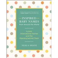 Inspired Baby Names from Around the World 6,000 International Names and the Meaning Behind Them by Shane, Neala, 9781608683208