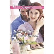 Taming the French Tycoon by Winters, Rebecca, 9780373743209