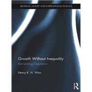 Growth Without Inequality: Reinventing Capitalism by Woo; Henry K. H., 9780415793209