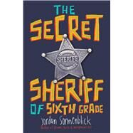 The Secret Sheriff of Sixth Grade by Sonnenblick, Jordan, 9780545863209
