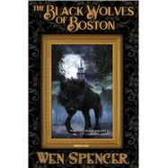 The Black Wolves of Boston by Spencer, Wen, 9781481483209