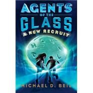 Agents of the Glass: A New Recruit by Beil, Michael D., 9780385753210