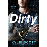 Dirty A Dive Bar Novel by Scott, Kylie, 9781250083210