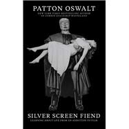 Silver Screen Fiend Learning About Life from an Addiction to Film by Oswalt, Patton, 9781451673210