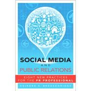 Social Media and Public Relations Eight New Practices for the PR Professional by Breakenridge, Deirdre K., 9780132983211