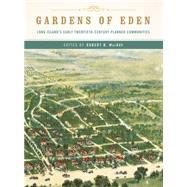 Gardens of Eden: Long Island's Early Twentieth-century Planned Communities by Mackay, Robert B., 9780393733211