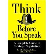 Think Before You Speak : A Complete Guide to Strategic Negotiation by Lewicki, Roy J.; Hiam, Alexander; Olander, Karen Wise, 9780471013211
