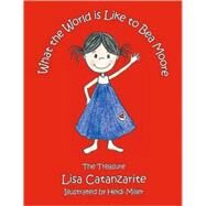 What the World Is Like to Bea Moore by Catanzarite, Lisa; Miller, Heidi, 9781425163211