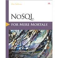 NoSQL for Mere Mortals by Sullivan, Dan, 9780134023212