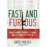 Fast and Furious : Barack Obama's Bloodiest Scandal and Its Shameless Cover-up by Pavlich, Katie; Dobyns, Jay, 9781596983212