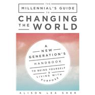 The Millennial's Guide to Changing the World by Sher, Alison Lea, 9781510733213