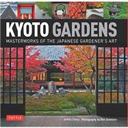 Kyoto Gardens: Masterworks of the Japanese Gardener's Art by Clancy, Judith; Simmons, Ben, 9784805313213
