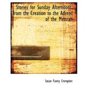 Stories for Sunday Afternoons, from the Creation to the Advent of the Messiah by Crompton, Susan Fanny, 9780554553214