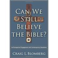 Can We Still Believe the Bible? by Blomberg, Craig L., 9781587433214