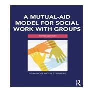 A Mutual-Aid Model for Social Work with Groups by Steinberg; Dominique Moyse, 9780415703215