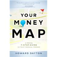 Your Money Map A Proven 7-Step Guide to True Financial Freedom by Dayton, Howard, 9780802413215