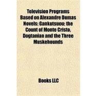 Television Programs Based on Alexandre Dumas Novels : Gankutsuou by , 9781157143215
