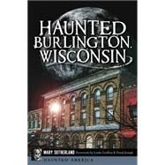 Haunted Burlington, Wisconsin 9781626193215N