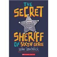 The Secret Sheriff of Sixth Grade by Sonnenblick, Jordan, 9780545863216