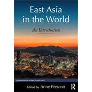East Asia in the World: An Introduction by Prescott; Anne, 9780765643216