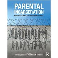 Parental Incarceration: Personal Accounts and Developmental Impact by Johnston; Denise, 9781138183216