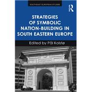 Strategies of Symbolic Nation-building in South Eastern Europe by Kolst°,Psl, 9781138253216