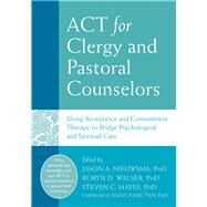 Act for Clergy and Pastoral Counselors by Nieuwsma, Jason A., Ph.D.; Walser, Robyn D., Ph.D.; Hayes, Steven C., Ph.D.; Tan, Siang-Yang, Ph.D., 9781626253216