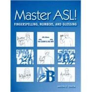 Master ASL! Fingerspelling, Numbers, And Glossing by Zinza, Jason E., 9781881133216
