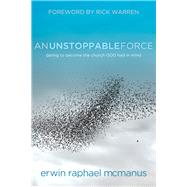 An Unstoppable Force Daring to Become the Church God Had in Mind by McManus, Erwin Raphael, 9781434703217