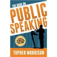 The Book on Public Speaking by Morrison, Topher, 9781683503217