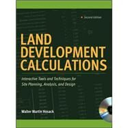 Land Development Calculations: Interactive Tools and Techniques for Site Planning, Analysis, and Design Interactive Tools and Techniques for Site Planning, Analysis, and Design by Hosack, Walter, 9780071603218