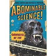 Abominable Science!: Origins of the Yeti, Nessie, and Other Famous Cryptids by Loxton, Daniel; Prothero, Donald R., 9780231153218