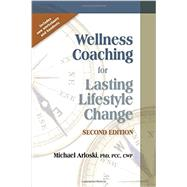 Wellness Coaching for Lasting Lifestyle Change by Arloski, Michael, Ph.D., 9781570253218