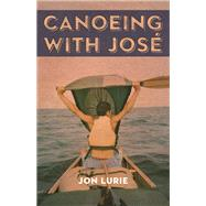Canoeing with Jose by Lurie, Jon, 9781571313218