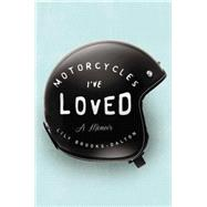 Motorcycles I've Loved by Brooks-dalton, Lily, 9781594633218