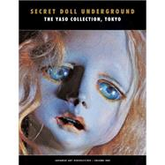 Secret Doll Underground: Japanese Surrealist Dolls from the Yaso Collection, Tokyo by Konno, Yuichi, 9781840683219