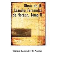 Obras De D. Leandro Fernandez De Moratin, Tomo II by Fernandez De Moratisn, Leandro, 9780559373220