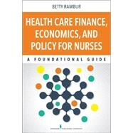 Health Care Finance, Economics, and Policy for Nurses: A Foundational Guide by Rambur, Betty, 9780826123220