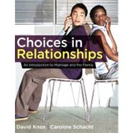 Choices in Relationships : An Introduction to Marriage and the Family by Knox, David; Schacht, Caroline, 9781111833220