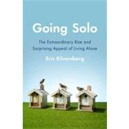 Going Solo : The Extraordinary Rise and Surprising Appeal of Living Alone by Klinenberg, Eric, 9781594203220