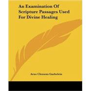 An Examination of Scripture Passages Used for Divine Healing by Gaebelein, Arno Clemens, 9781425373221