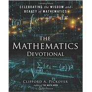 The Mathematics Devotional Celebrating the Wisdom and Beauty of Mathematics by Pickover, Clifford A., 9781454913221