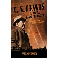 C. S. Lewis & Mere Christianity by McCusker, Paul, 9781624053221