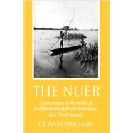 The Nuer A Description of the Modes of Livelihood and Political Institutions of a Nilotic People by Evans-Pritchard, Edward E., 9780195003222