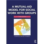 A Mutual-Aid Model for Social Work with Groups by Steinberg; Dominique Moyse, 9780415703222